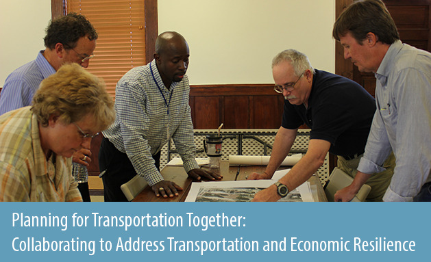 People looking at a map during a public planning meeting, overlaid with the report title text Planning for Transportation Together: Collaborating to Address Transportation and Economic Resilience